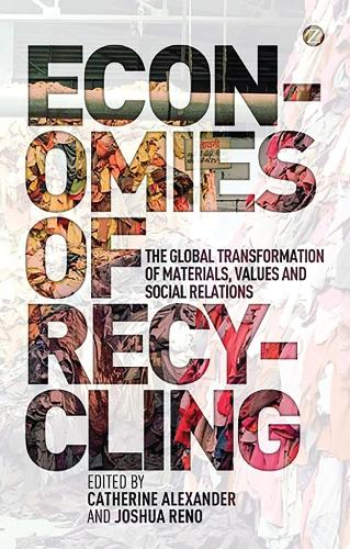 Economies of Recycling: The Global Transformation of Materials, Values and Social Relations (Paperback)