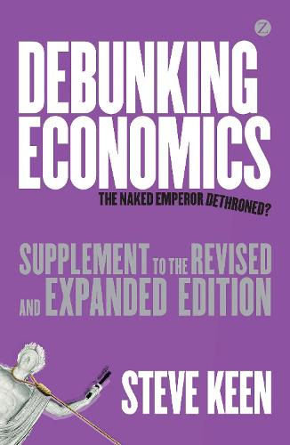 Debunking Economics (Supplement to the Revised and Expanded Edition): The Naked Emperor Dethroned? (Paperback)