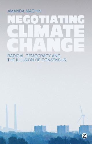 Negotiating Climate Change: Radical Democracy and the Illusion of Consensus (Paperback)