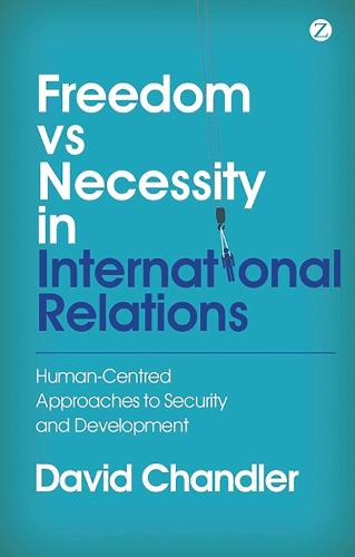 Freedom vs Necessity in International Relations: Human-Centred Approaches to Security and Development (Hardback)