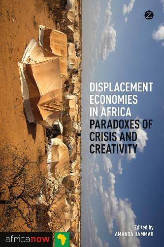 Displacement Economies in Africa: Paradoxes of Crisis and Creativity - Africa Now (Hardback)