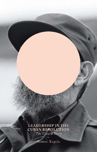 Leadership in the Cuban Revolution: The Unseen Story (Hardback)