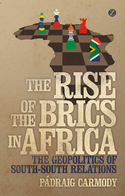 The Rise of the BRICS in Africa: The Geopolitics of South-South Relations (Hardback)