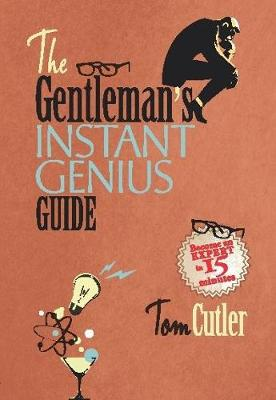 The Gentleman's Instant Genius Guide: Become an Expert in Everything (Hardback)
