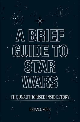 A Brief Guide to Star Wars - Brief Histories (Paperback)