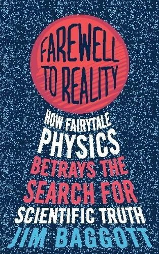 Farewell to Reality: How Fairytale Physics Betrays the Search for Scientific Truth (Paperback)