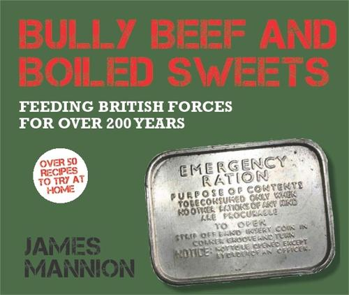 Bully Beef and Boiled Sweets: British Military Grub Since 1707 (Hardback)