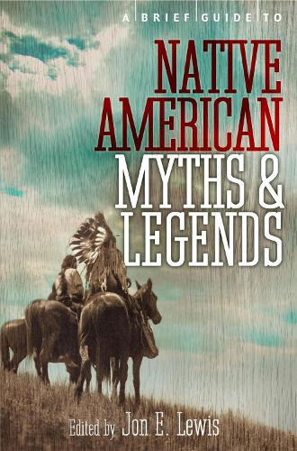 A Brief Guide to Native American Myths and Legends: With a new introduction and commentary by Jon E. Lewis - Brief Histories (Paperback)