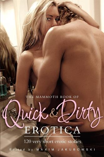 The Mammoth Book of Quick & Dirty Erotica - Mammoth Books (Paperback)