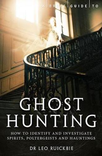 A Brief Guide to Ghost Hunting: How to Investigate Paranormal Activity from Spirits and Hauntings to Poltergeists - Brief Histories (Paperback)