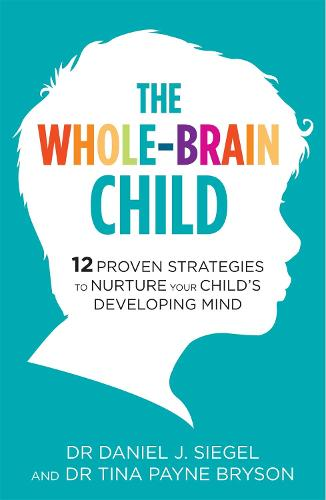 The Whole-Brain Child: 12 Proven Strategies to Nurture Your Child's Developing Mind (Paperback)