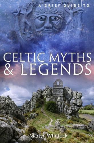 A Brief Guide to Celtic Myths and Legends - Brief Histories (Paperback)