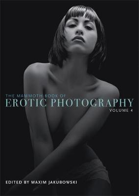 The Mammoth Book of Erotic Photography, Vol. 4 - Mammoth Books (Paperback)