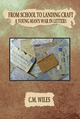 From School to Landing Craft: A Young Man's War in Letters (Paperback)