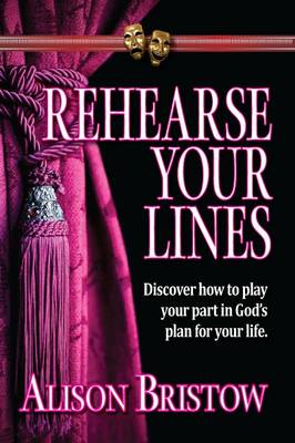 Rehearse Your Lines: Discover How to Play Your Part in God's Plan for Your Life (Paperback)