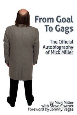 From Goal To Gags; The Official Autobiography of Mick Miller (Paperback)