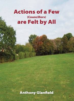 Actions of a Few (Councillors) are Felt by All (Paperback)