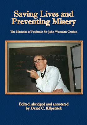 Saving Lives and Preventing Misery: The Memoirs of Professor Sir John Wenman Crofton (Hardback)