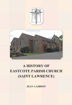 A History of Eastcote Parish Church (St. Lawrence) (Paperback)
