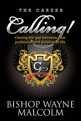 The Career Calling: Closing the gap between your profession and purpose in life. (Paperback)