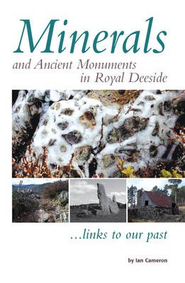 Minerals and Ancient Monuments in Royal Deeside (Paperback)