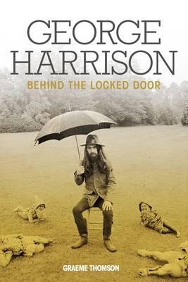 George Harrison: Behind The Locked Door (Hardback)