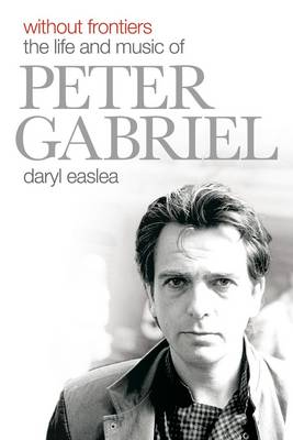 Without Frontiers: The Life & Music of Peter Gabriel (Hardback)