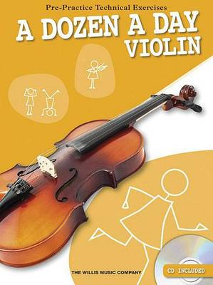 A Dozen a Day Violin: Pre-Practice Technical Exercises for the Violin - Willis
