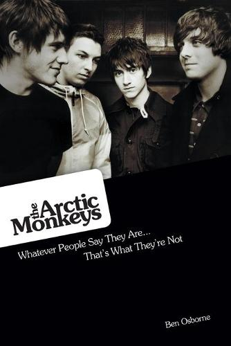 The Arctic Monkeys: Whatever People Say They are: That's What They'Re Not (Paperback)