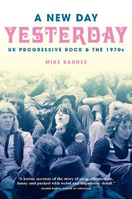 A New Day Yesterday: UK Progressive Rock & the 1970s (Paperback)