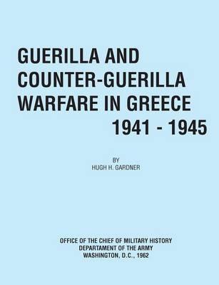 Guerilla and Counter Guerilla Warfare in Greece 1941-1945 (Paperback)