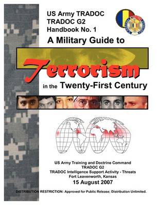 A Military Guide to Terrorism in the Twenty-First Century: U.S. Army TRADOC G2 Handbook No. 1 (Version 5.0) (Paperback)