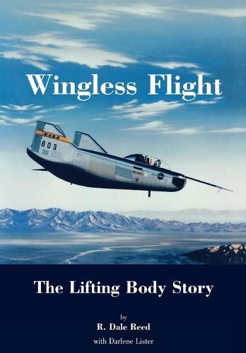 Wingless Flight: The Lifting Body Story (NASA History Series SP-4220) (Paperback)