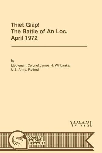 Thiet Giap! - The Battle of An Loc, April 1972 (U.S. Army Center for Military History Indochina Monograph Series) (Paperback)