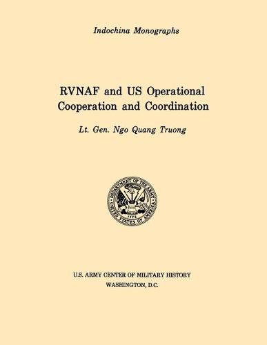 RVNAF and US Operational Cooperation and Coordination (U.S. Army Center for Military History Indochina Monograph Series) (Paperback)