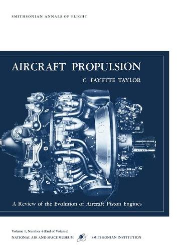 Aircraft Propulsion: A Review of the Evolution of Aircraft Piston Engines (Paperback)