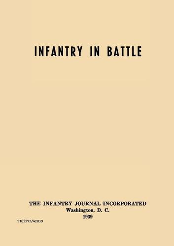 Infantry in Battle - The Infantry Journal Incorporated, Washington D.C., 1939 (Paperback)