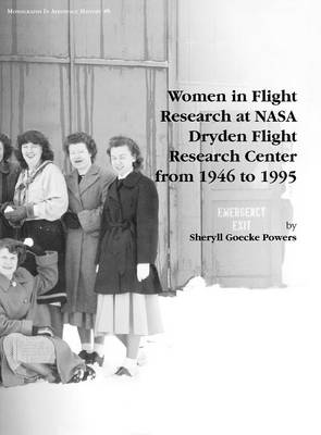 Women in Flight Research at NASA Dryden Flight Research Center from 1946 to 1995. Monograph in Aerospace History, No. 6, 1997 (Hardback)