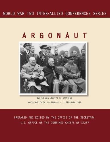Argonaut: Malta and Yalta, 20 January-11 February 1945 (World War II Inter-Allied Conferences Series) (Paperback)