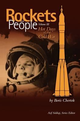 Rockets and People, Volume III: Hot Days of the Cold War (NASA History Series. NASA SP-2009-4110) (Hardback)
