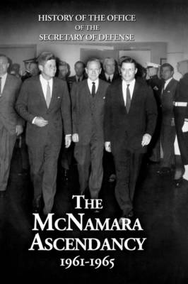 History of the Office of the Secretary of Defense, Volume V: The McNamara Ascendancy (Hardback)
