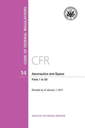 Code of Federal Regulations, Title 14, Aeronautics and Space, Pt. 1-59, Revised as of January 1, 2011 (Paperback)