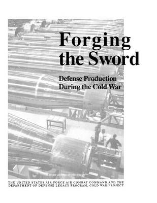 Forging the Sword: Defense Production During the Cold War (Paperback)
