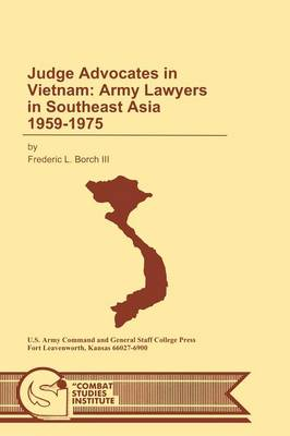 Judge Advocates in Vietnam: Army Lawyers in Southeast Asia 1959-1975 (Paperback)