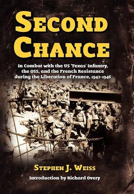 Second Chance: In Combat with the US 'Texas' Infantry, the OSS, and the French Resistance During the Liberation of France, 1943-1946 (Hardback)