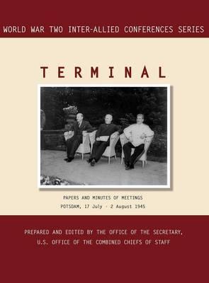 Terminal: Potsdam, 17 July - 2 August 1945 (World War II Inter-Allied Conferences Series) (Hardback)