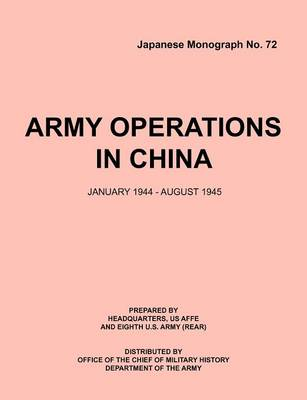 Army Operations in China, January 1944-December 1945 (Japanese Monograph 72) (Paperback)