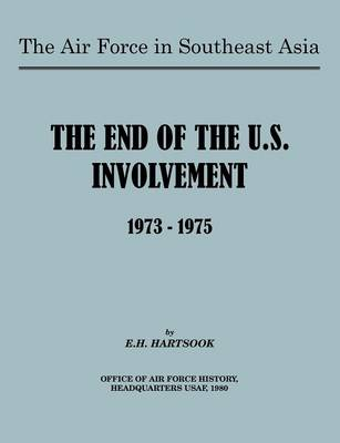 The Air Force in Southeast Asia: The End of U.S. Involvement 1973-1975 (Paperback)