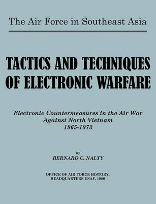 The Air Force in Southeast Asia. Tactics and Techniques of Electronic Warfare: Electronic Countermeasures in the Air War Against North Vietnam (Paperback)