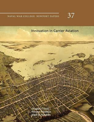 Innovation in Carrier Aviation (Naval War College Newport Papers, Number 37) (Paperback)